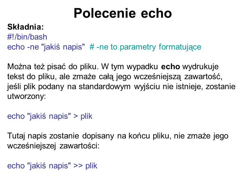 Polecenie echo Składnia: #!/bin/bash echo -ne