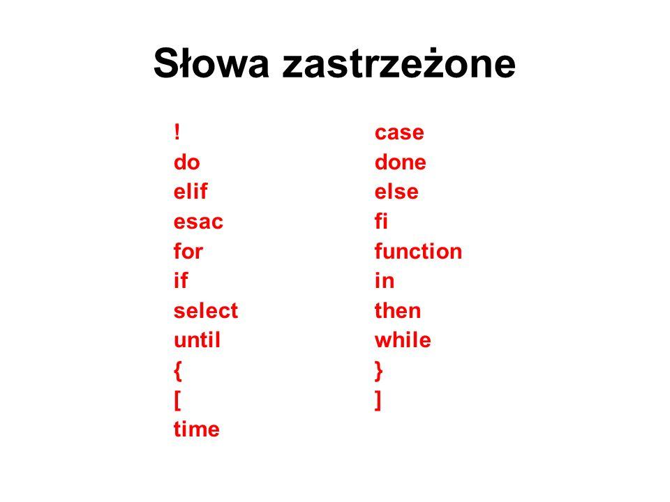 Cytowanie Znaki cytowania służą do usuwania interpretacji znaków specjalnych przez powłokę.