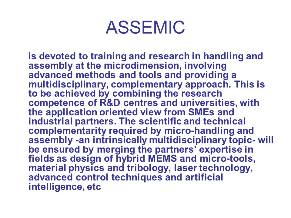 ASSEMIC is devoted to training and research in handling and assembly at the microdimension, involving advanced methods and tools and providing a multi