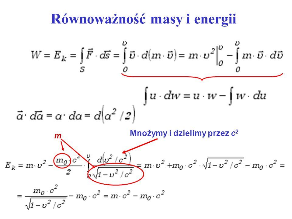 Równoważność masy i energii Mnożymy i dzielimy przez c 2 m