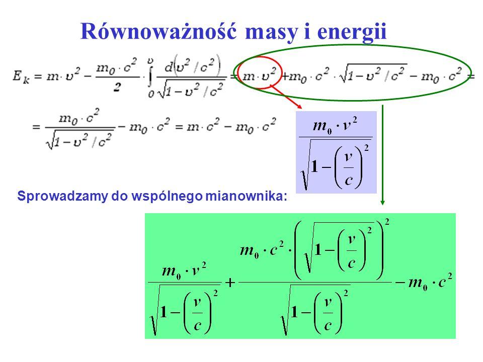 Równoważność masy i energii Sprowadzamy do wspólnego mianownika:
