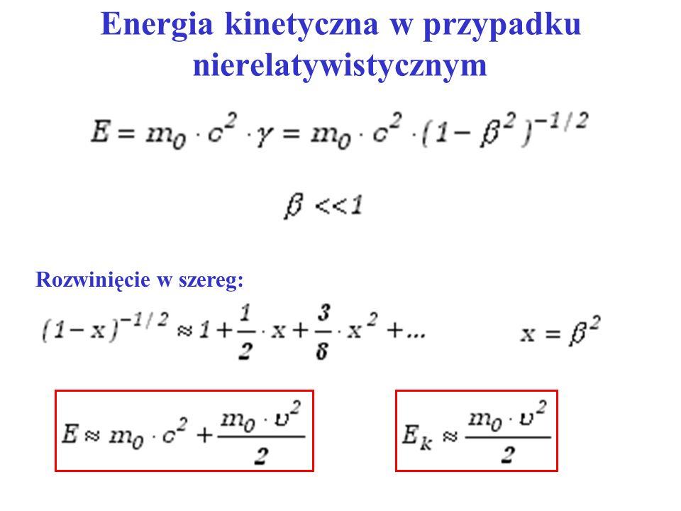 Energia kinetyczna w przypadku nierelatywistycznym Rozwinięcie w szereg: