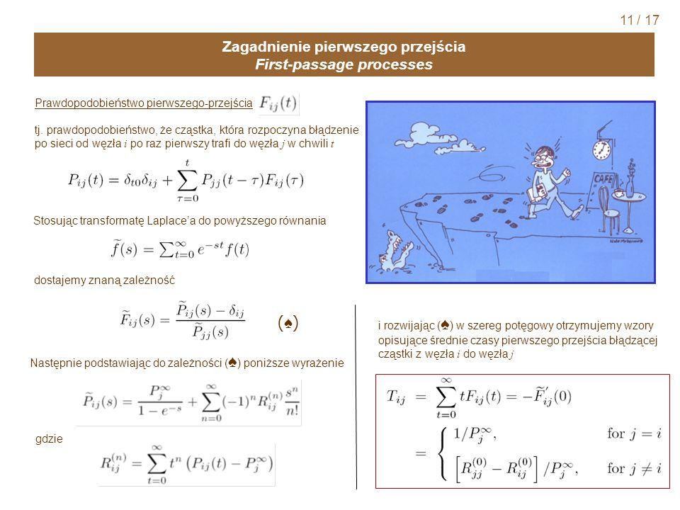 Zagadnienie pierwszego przejścia First-passage processes Prawdopodobieństwo pierwszego-przejścia tj. prawdopodobieństwo, że cząstka, która rozpoczyna