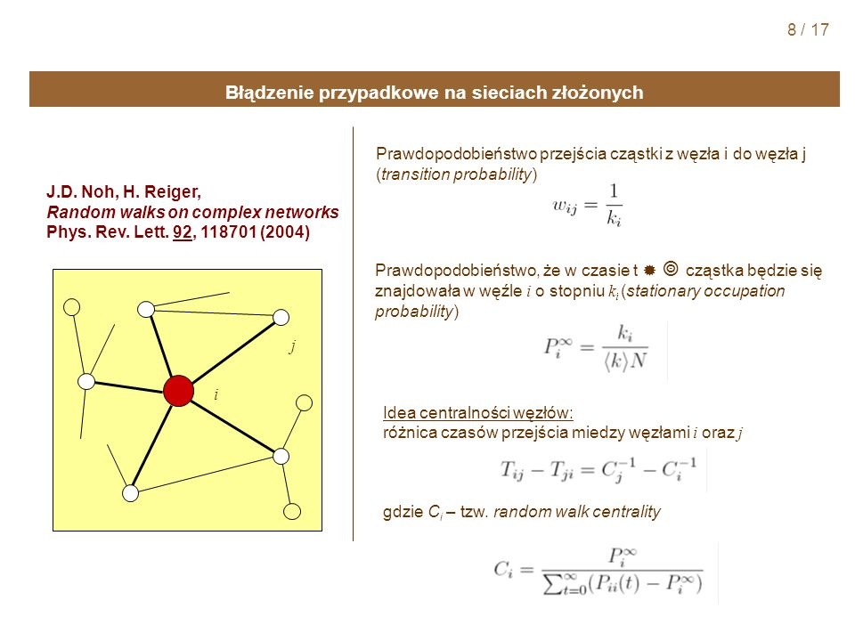 Błądzenie przypadkowe na sieciach złożonych J.D. Noh, H. Reiger, Random walks on complex networks Phys. Rev. Lett. 92, 118701 (2004) Prawdopodobieństw