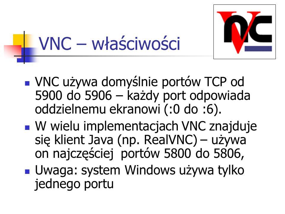 VNC – właściwości VNC używa domyślnie portów TCP od 5900 do 5906 – każdy port odpowiada oddzielnemu ekranowi (:0 do :6). W wielu implementacjach VNC z