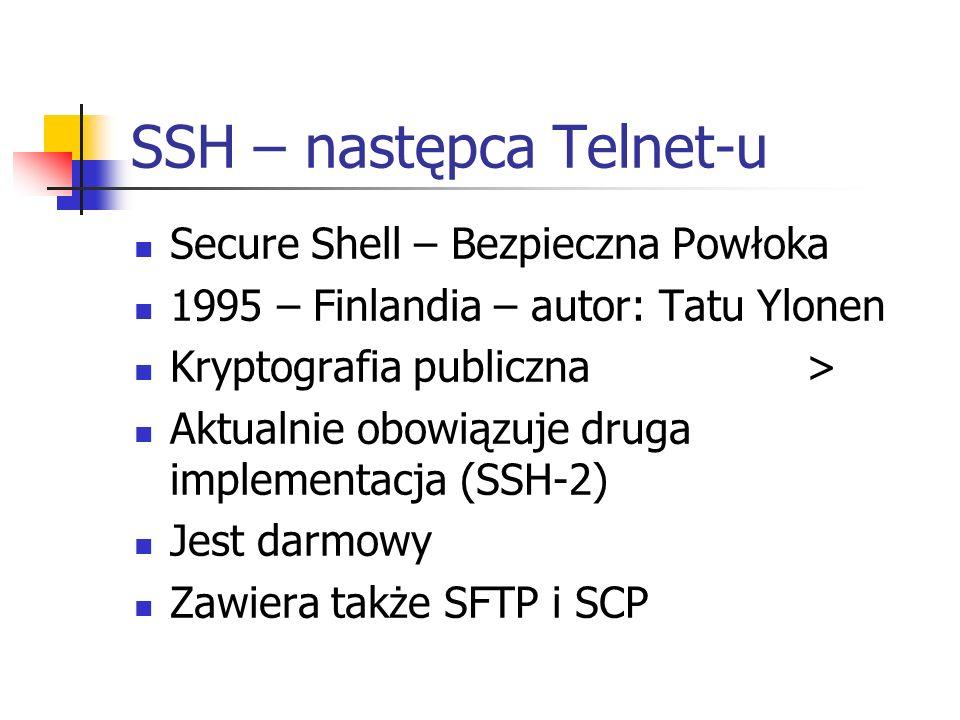SSH – następca Telnet-u Secure Shell – Bezpieczna Powłoka 1995 – Finlandia – autor: Tatu Ylonen Kryptografia publiczna > Aktualnie obowiązuje druga im