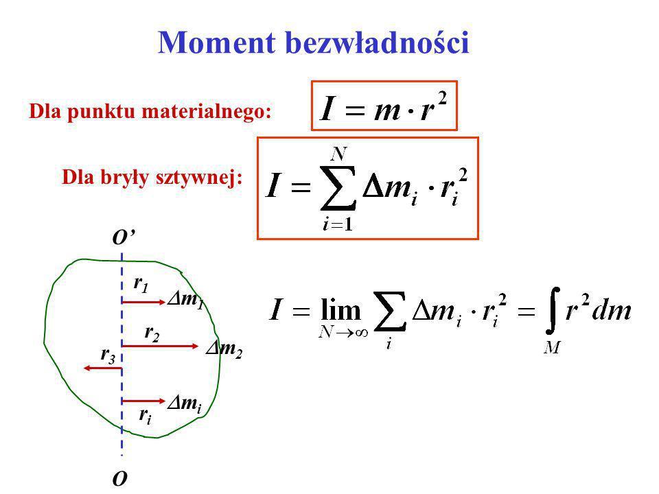 Moment bezwładności Dla punktu materialnego: Dla bryły sztywnej: r1r1 O O r2r2 r3r3 riri m 1 m 2 m i