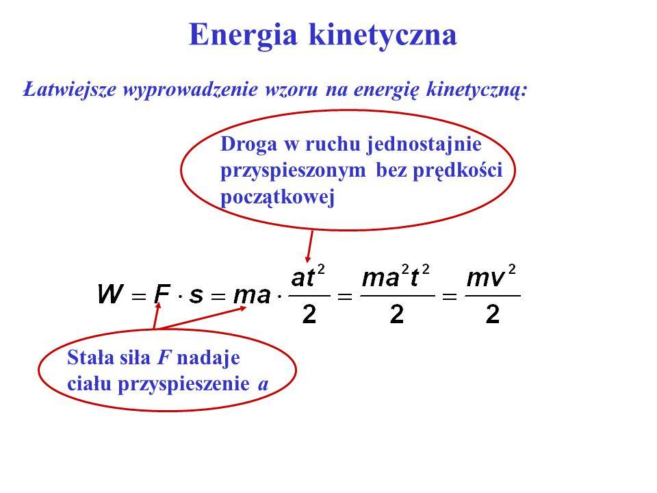 Energia kinetyczna Łatwiejsze wyprowadzenie wzoru na energię kinetyczną: Stała siła F nadaje ciału przyspieszenie a Droga w ruchu jednostajnie przyspi