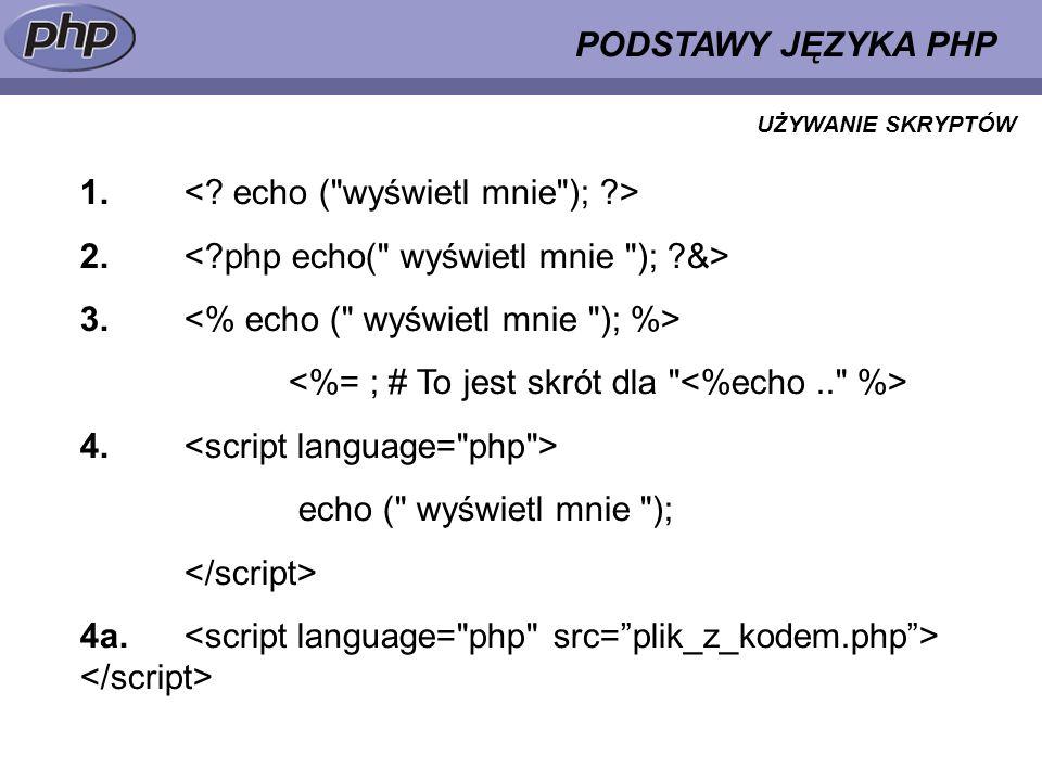 PODSTAWY JĘZYKA PHP 1. 2. 3. 4. echo (