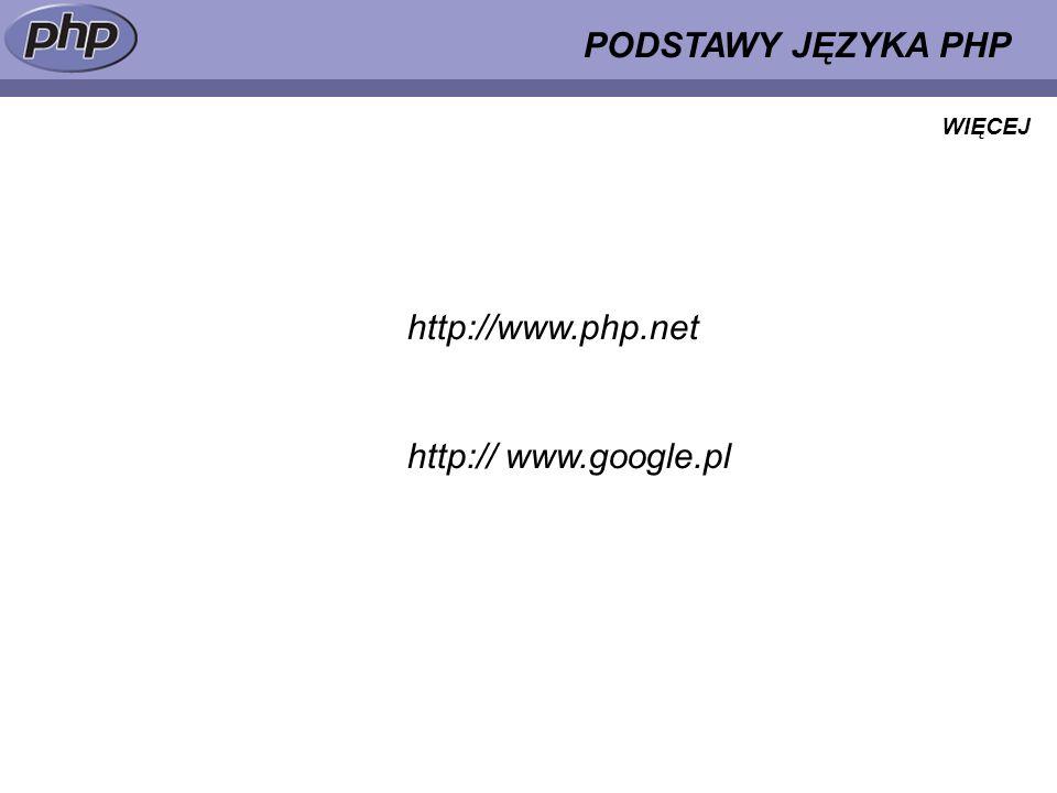 PODSTAWY JĘZYKA PHP http://www.php.net http:// www.google.pl WIĘCEJ