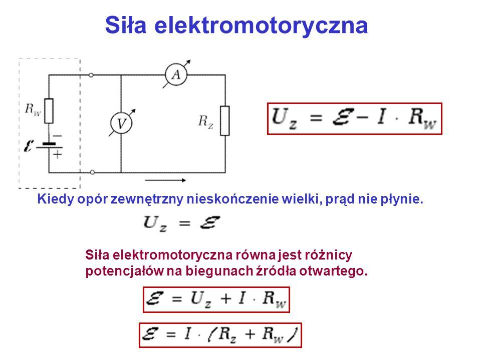 Siła elektromotoryczna Siła elektromotoryczna równa jest różnicy potencjałów na biegunach źródła otwartego. Kiedy opór zewnętrzny nieskończenie wielki