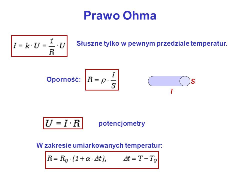 Prawo Ohma Słuszne tylko w pewnym przedziale temperatur. Oporność: S l W zakresie umiarkowanych temperatur: potencjometry
