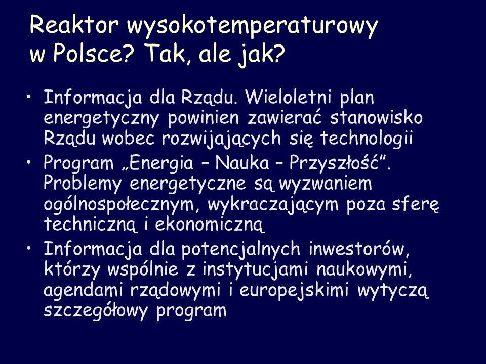 Reaktor wysokotemperaturowy w Polsce? Tak, ale jak? Informacja dla Rządu. Wieloletni plan energetyczny powinien zawierać stanowisko Rządu wobec rozwij