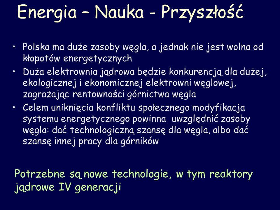 Energia – Nauka - Przyszłość Polska ma duże zasoby węgla, a jednak nie jest wolna od kłopotów energetycznych Duża elektrownia jądrowa będzie konkurenc