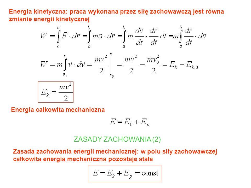 Energia kinetyczna: praca wykonana przez siłę zachowawczą jest równa zmianie energii kinetycznej Energia całkowita mechaniczna ZASADY ZACHOWANIA (2) Z