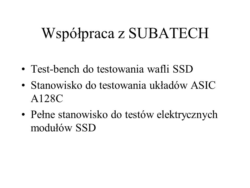 Współpraca z SUBATECH Test-bench do testowania wafli SSD Stanowisko do testowania układów ASIC A128C Pełne stanowisko do testów elektrycznych modułów SSD