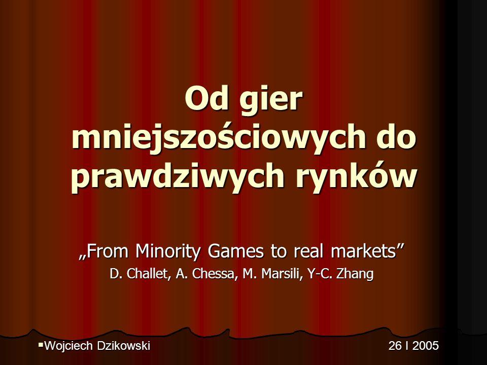 Od gier mniejszościowych do prawdziwych rynków From Minority Games to real markets D.