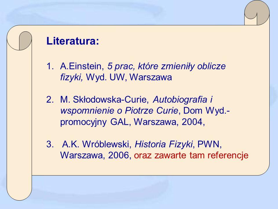 Literatura: 1.A.Einstein, 5 prac, które zmieniły oblicze fizyki, Wyd.
