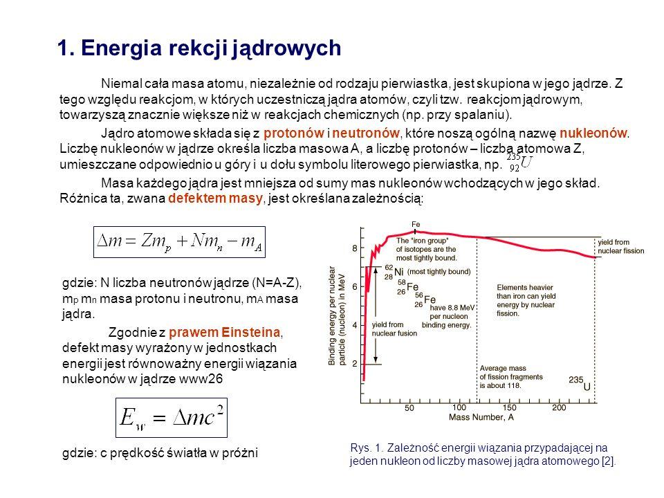 1. Energia rekcji jądrowych Niemal cała masa atomu, niezależnie od rodzaju pierwiastka, jest skupiona w jego jądrze. Z tego względu reakcjom, w któryc