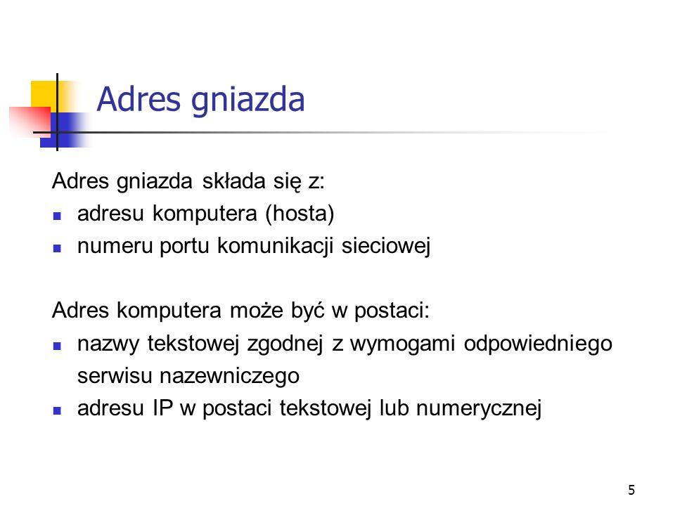 5 Adres gniazda Adres gniazda składa się z: adresu komputera (hosta) numeru portu komunikacji sieciowej Adres komputera może być w postaci: nazwy teks