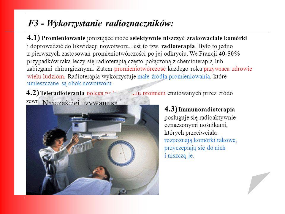 F3 - Wykorzystanie radioznaczników: 4.1) Promieniowanie jonizujące może selektywnie niszczyć zrakowaciałe komórki i doprowadzić do likwidacji nowotwor