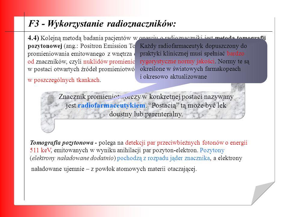 F3 - Wykorzystanie radioznaczników: 4.4) Kolejną metodą badania pacjentów w oparciu o radioznaczniki jest metoda tomografii pozytonowej (ang.: Positro