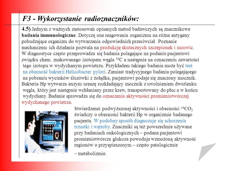F3 - Wykorzystanie radioznaczników: 4.5) Jednym z ważnych zastosowań opisanych metod badawczych są znacznikowe badania immunologiczne. Dotyczą one rea