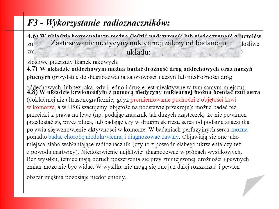 F3 - Wykorzystanie radioznaczników: 4.6) W układzie hormonalnym można śledzić nadczynność lub niedoczynność gruczołów, zmiany rakowe (np. niezłośliwe,