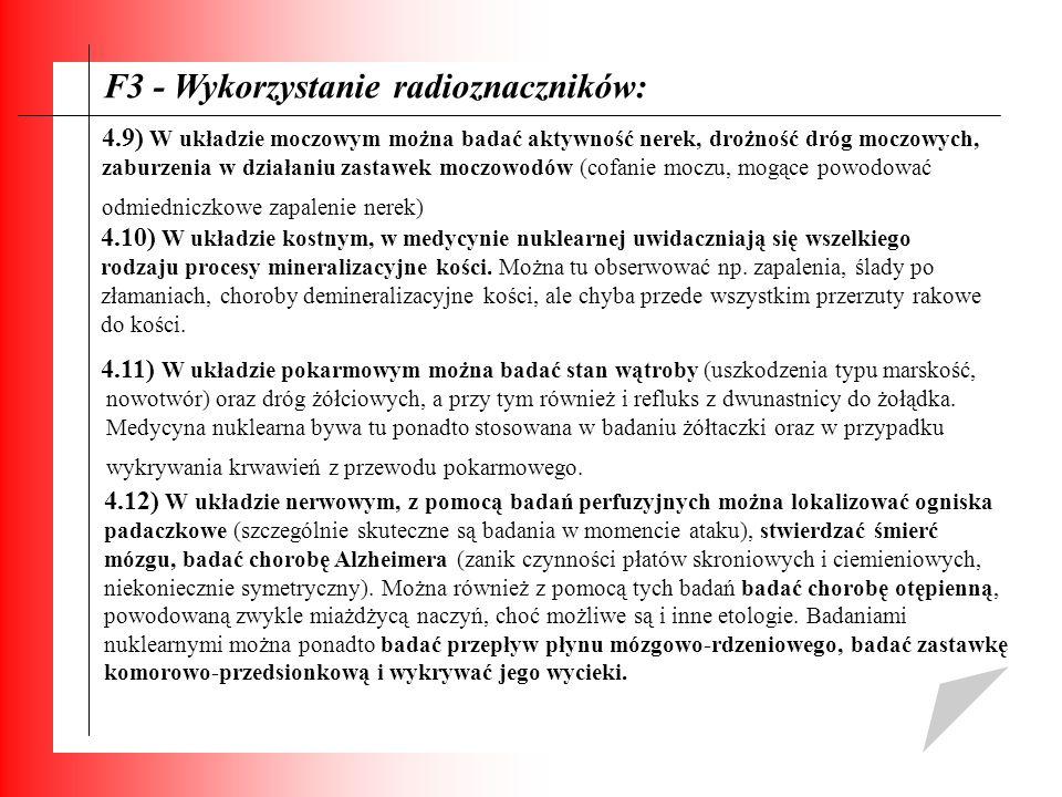 F3 - Wykorzystanie radioznaczników: 4.11) W układzie pokarmowym można badać stan wątroby (uszkodzenia typu marskość, nowotwór) oraz dróg żółciowych, a
