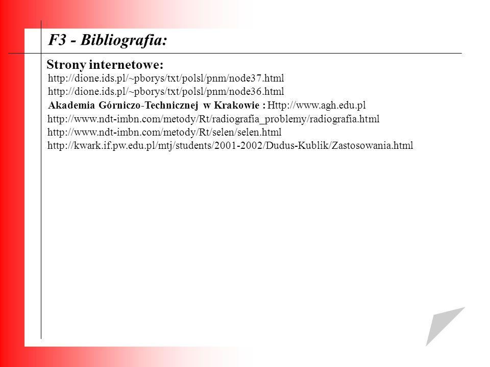 F3 - Bibliografia: Akademia Górniczo-Technicznej w Krakowie : Http://www.agh.edu.pl Strony internetowe: http://dione.ids.pl/~pborys/txt/polsl/pnm/node