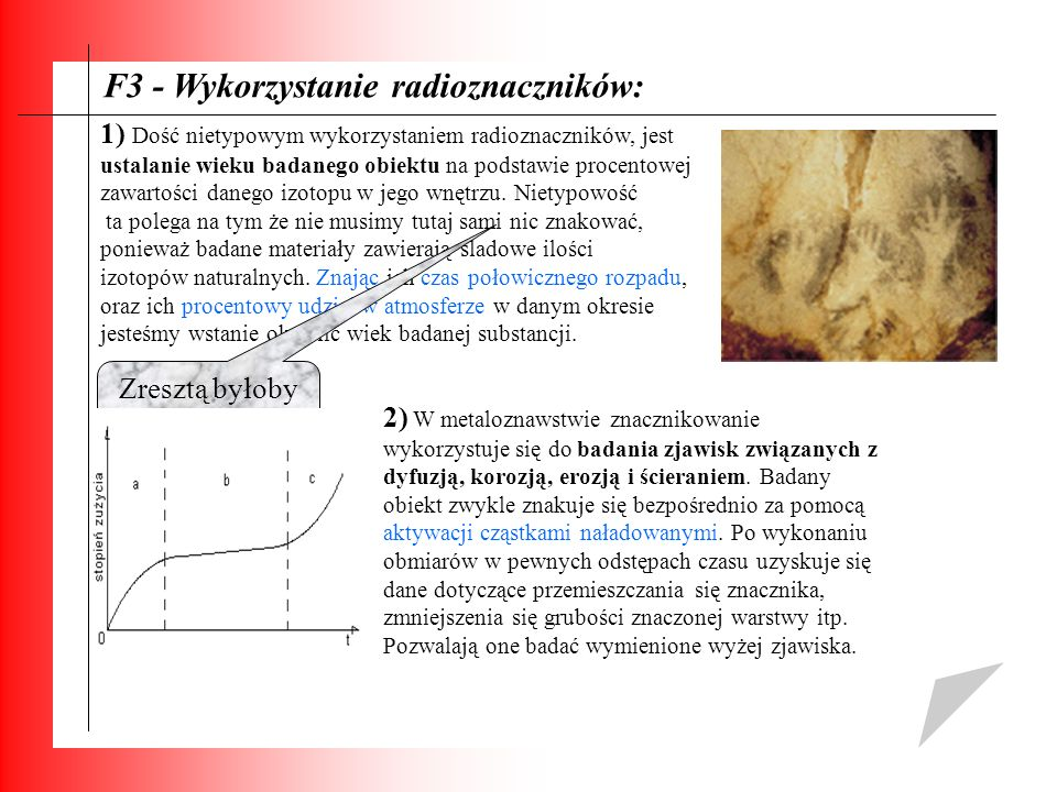 F3 - Wykorzystanie radioznaczników: 1) Dość nietypowym wykorzystaniem radioznaczników, jest ustalanie wieku badanego obiektu na podstawie procentowej