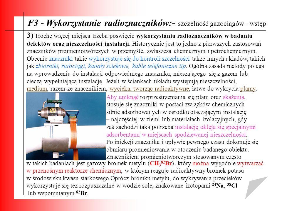 F3 - Wykorzystanie radioznaczników:- szczelność gazociągów - wstęp 3) Trochę więcej miejsca trzeba poświęcić wykorzystaniu radioznaczników w badaniu d