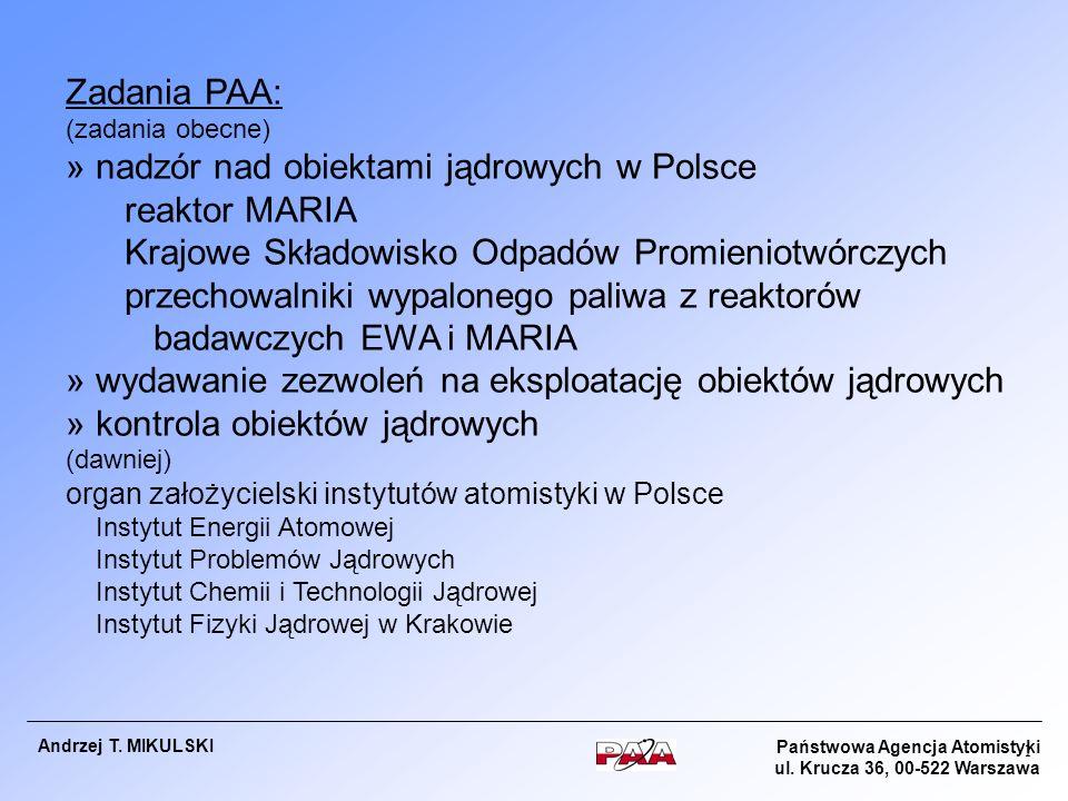Państwowa Agencja Atomistyki ul. Krucza 36, 00-522 Warszawa Andrzej T. MIKULSKI 1 Zadania PAA: (zadania obecne) » nadzór nad obiektami jądrowych w Pol