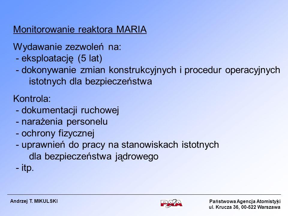 Państwowa Agencja Atomistyki ul. Krucza 36, 00-522 Warszawa Andrzej T. MIKULSKI 1 Monitorowanie reaktora MARIA Wydawanie zezwoleń na: - eksploatację (