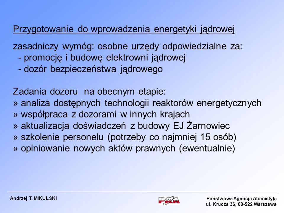 Państwowa Agencja Atomistyki ul. Krucza 36, 00-522 Warszawa Andrzej T. MIKULSKI 1 Przygotowanie do wprowadzenia energetyki jądrowej zasadniczy wymóg: