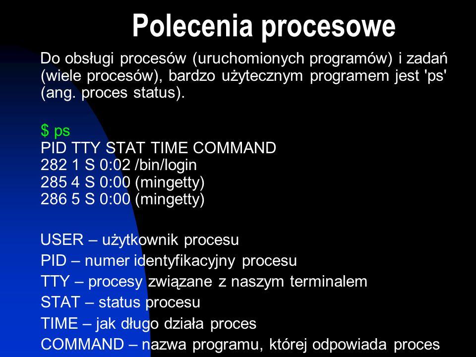 Polecenia procesowe Do obsługi procesów (uruchomionych programów) i zadań (wiele procesów), bardzo użytecznym programem jest 'ps' (ang. proces status)