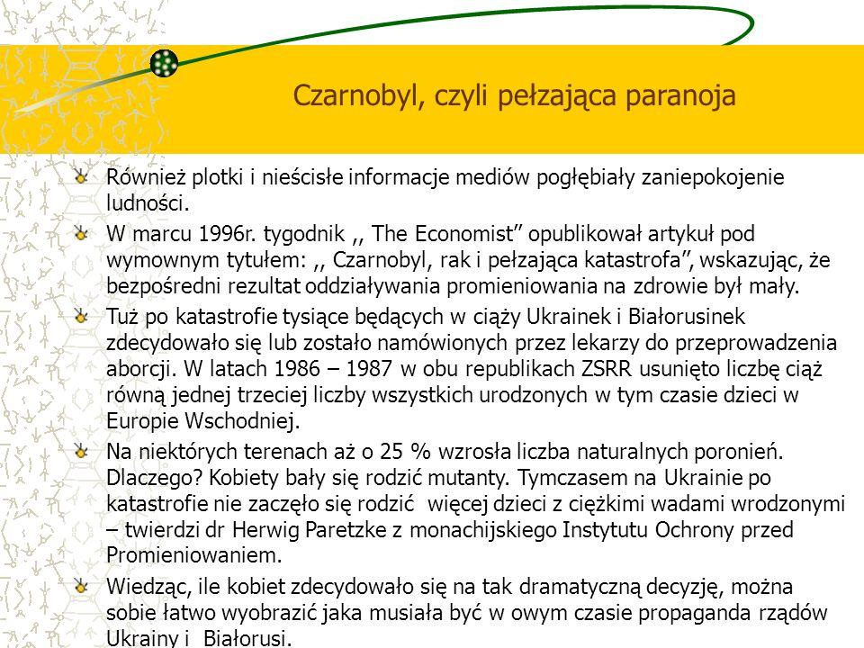 Czarnobyl, czyli pełzająca paranoja Również plotki i nieścisłe informacje mediów pogłębiały zaniepokojenie ludności. W marcu 1996r. tygodnik,, The Eco