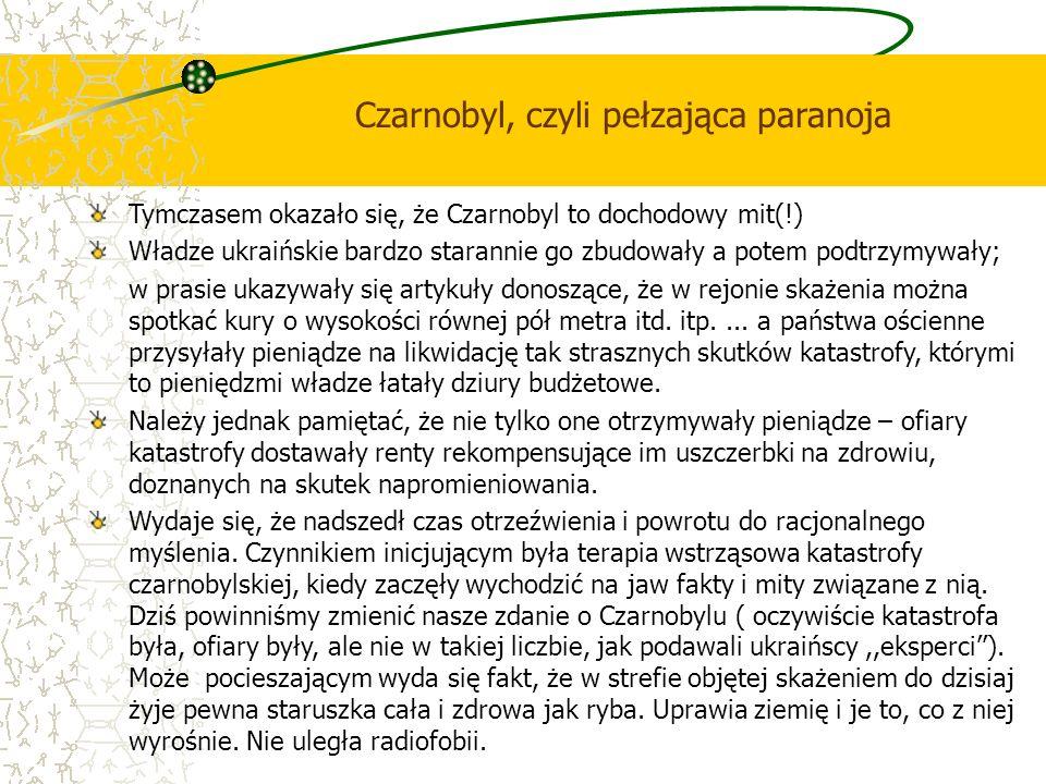 Czarnobyl, czyli pełzająca paranoja Tymczasem okazało się, że Czarnobyl to dochodowy mit(!) Władze ukraińskie bardzo starannie go zbudowały a potem po
