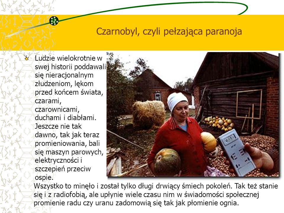 Czarnobyl, czyli pełzająca paranoja Ludzie wielokrotnie w swej historii poddawali się nieracjonalnym złudzeniom, lękom przed końcem świata, czarami, c