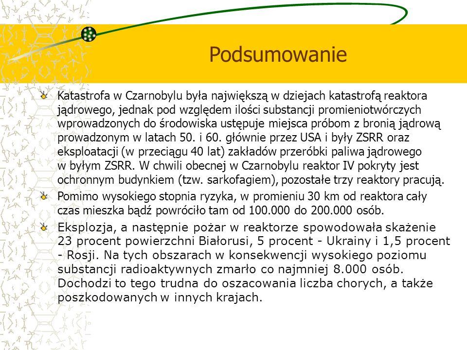 Podsumowanie Katastrofa w Czarnobylu była największą w dziejach katastrofą reaktora jądrowego, jednak pod względem ilości substancji promieniotwórczyc