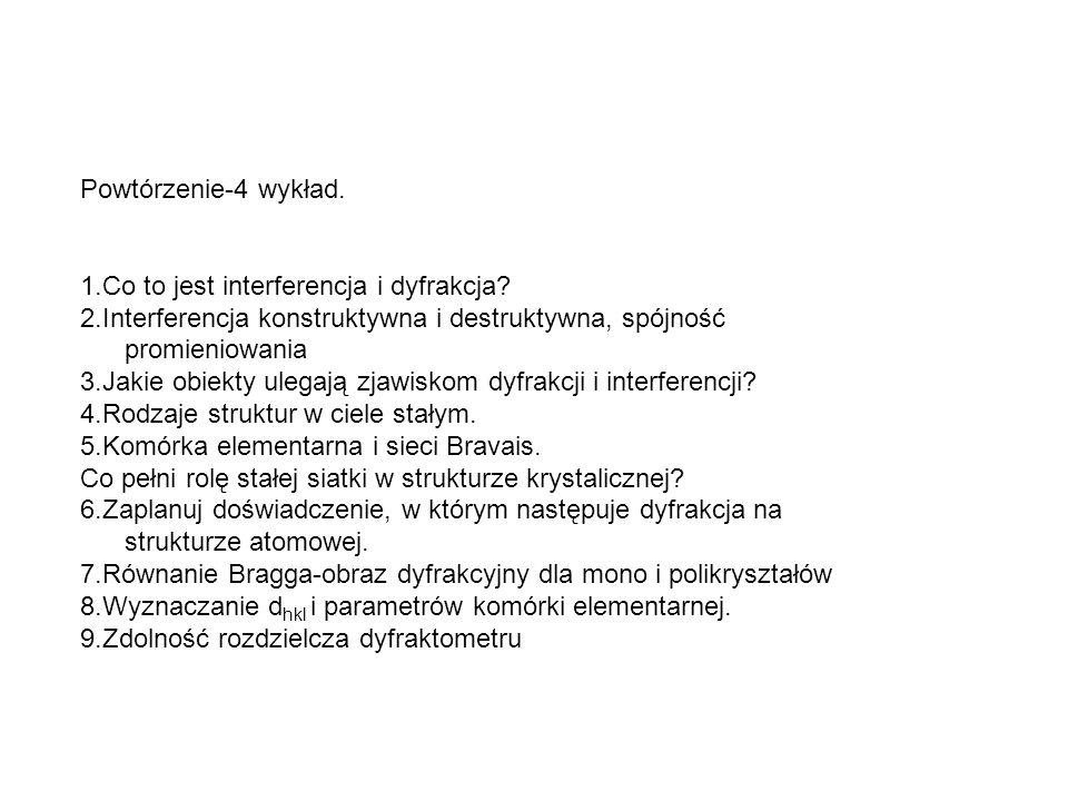 Powtórzenie-4 wykład. 1.Co to jest interferencja i dyfrakcja? 2.Interferencja konstruktywna i destruktywna, spójność promieniowania 3.Jakie obiekty ul