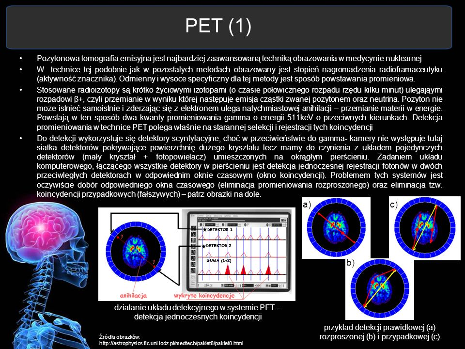 PET (1) Pozytonowa tomografia emisyjna jest najbardziej zaawansowaną techniką obrazowania w medycynie nuklearnej W technice tej podobnie jak w pozosta