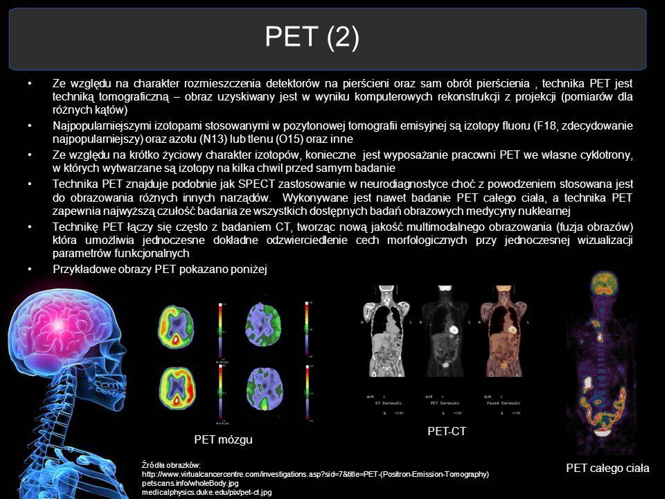 PET (2) Ze względu na charakter rozmieszczenia detektorów na pierścieni oraz sam obrót pierścienia, technika PET jest techniką tomograficzną – obraz u