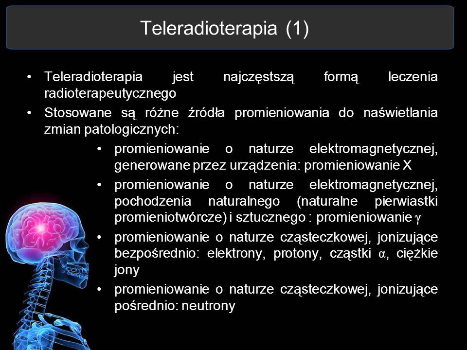 Teleradioterapia (1) Teleradioterapia jest najczęstszą formą leczenia radioterapeutycznego Stosowane są różne źródła promieniowania do naświetlania zm