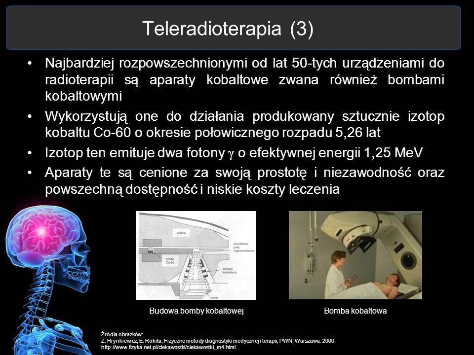 Teleradioterapia (3) Najbardziej rozpowszechnionymi od lat 50-tych urządzeniami do radioterapii są aparaty kobaltowe zwana również bombami kobaltowymi
