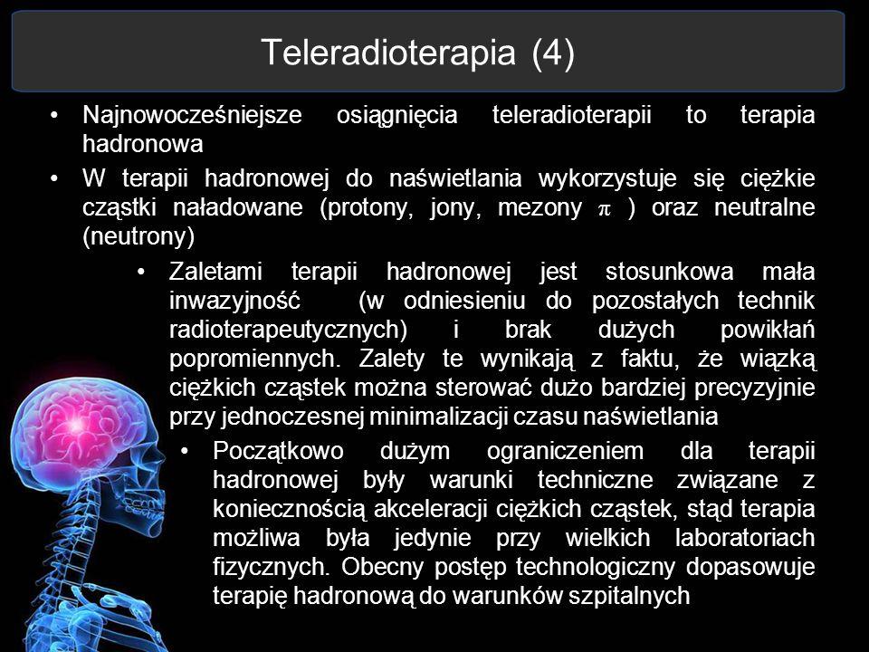 Teleradioterapia (4) Najnowocześniejsze osiągnięcia teleradioterapii to terapia hadronowa W terapii hadronowej do naświetlania wykorzystuje się ciężki