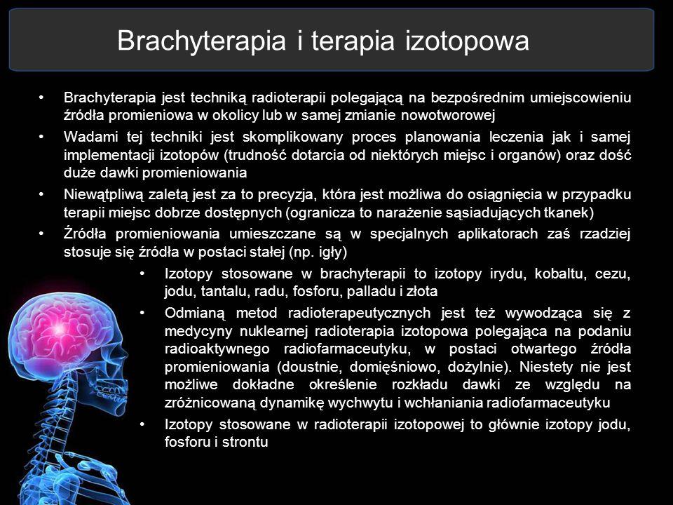 Brachyterapia i terapia izotopowa Brachyterapia jest techniką radioterapii polegającą na bezpośrednim umiejscowieniu źródła promieniowa w okolicy lub
