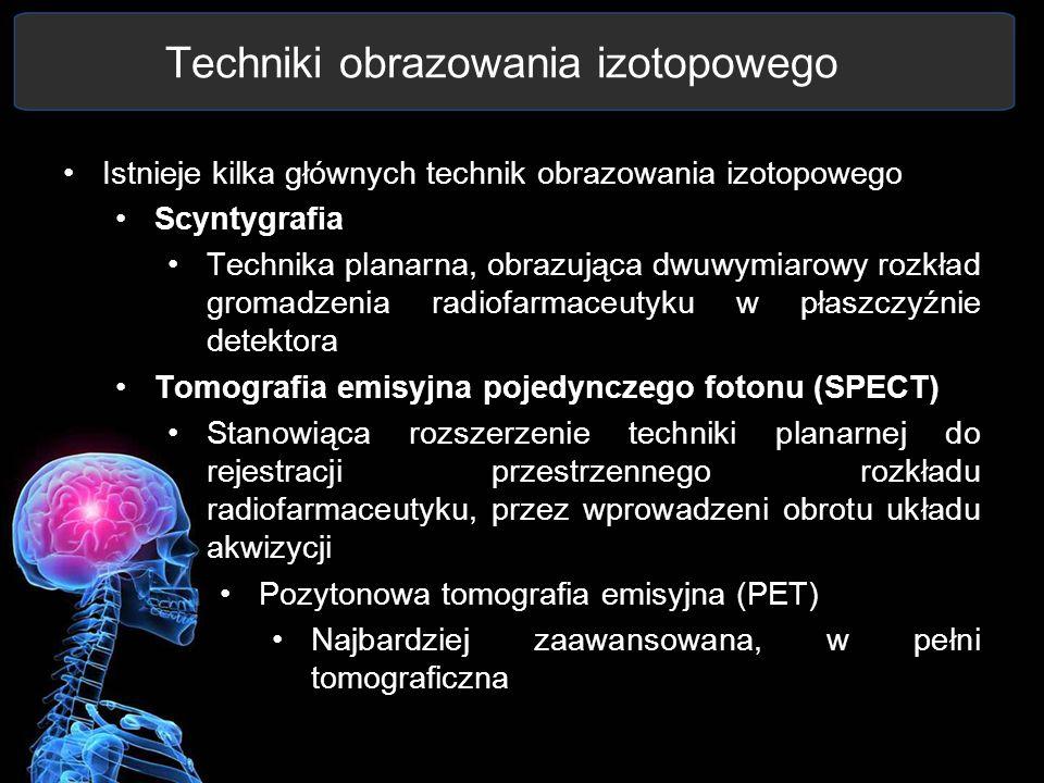Techniki obrazowania izotopowego Istnieje kilka głównych technik obrazowania izotopowego Scyntygrafia Technika planarna, obrazująca dwuwymiarowy rozkł