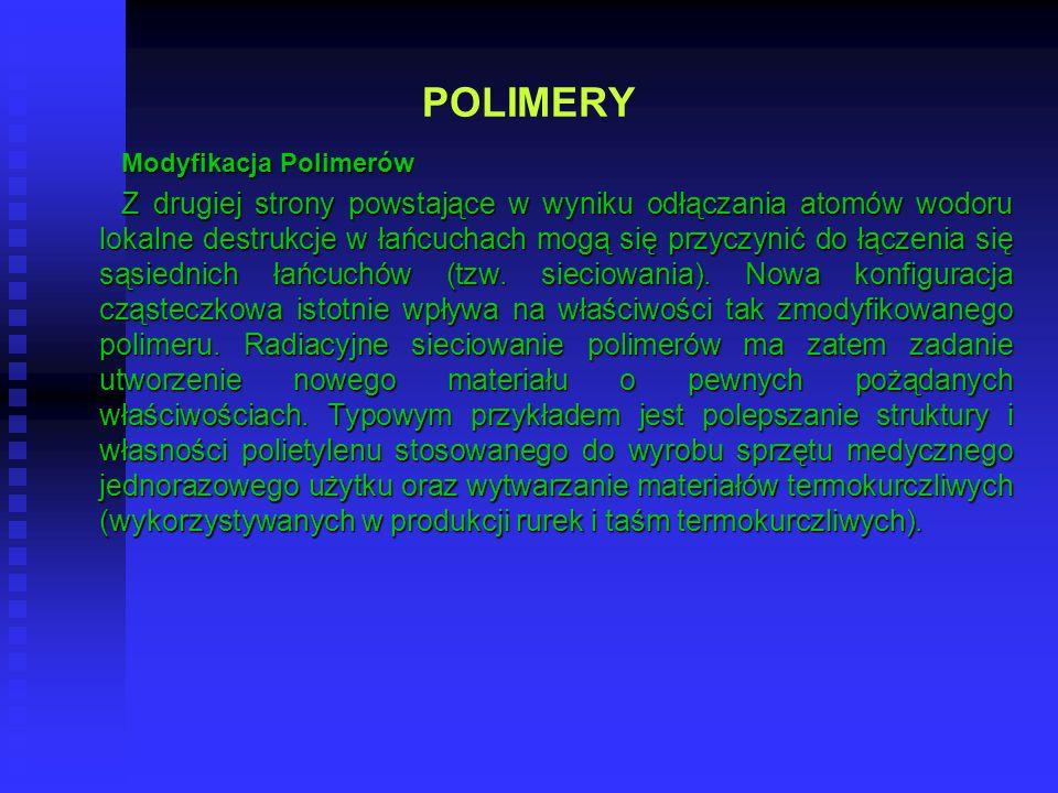 POLIMERY Modyfikacja Polimerów Z drugiej strony powstające w wyniku odłączania atomów wodoru lokalne destrukcje w łańcuchach mogą się przyczynić do łą
