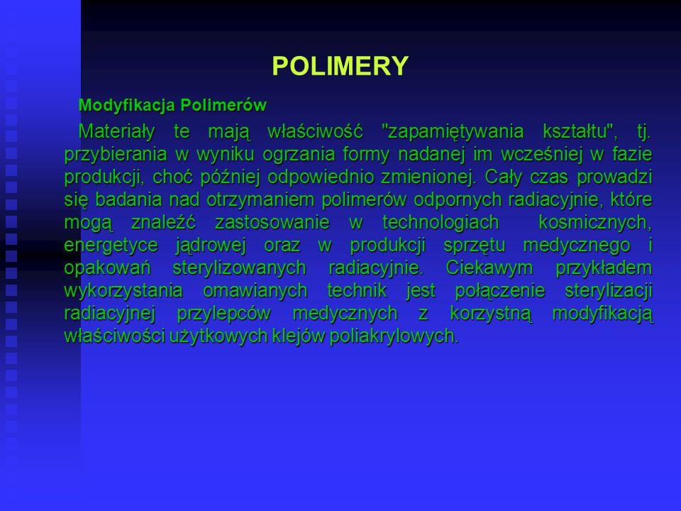POLIMERY Modyfikacja Polimerów Materiały te mają właściwość